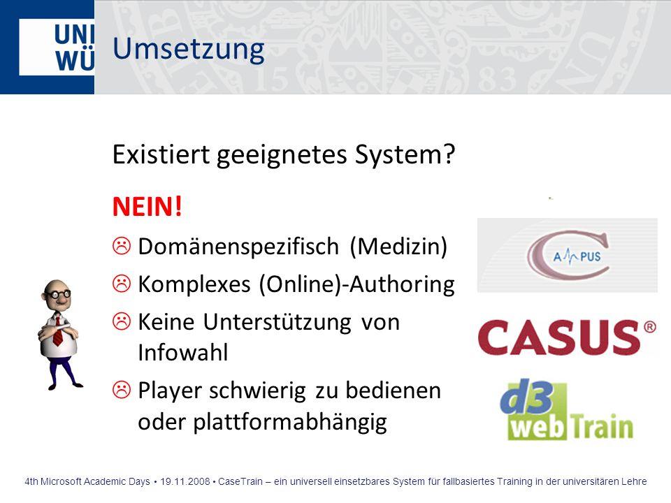 4th Microsoft Academic Days 19.11.2008 CaseTrain – ein universell einsetzbares System für fallbasiertes Training in der universitären Lehre Umsetzung