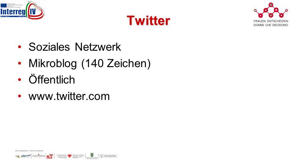 Twitter Soziales Netzwerk Mikroblog (140 Zeichen) Öffentlich www.twitter.com