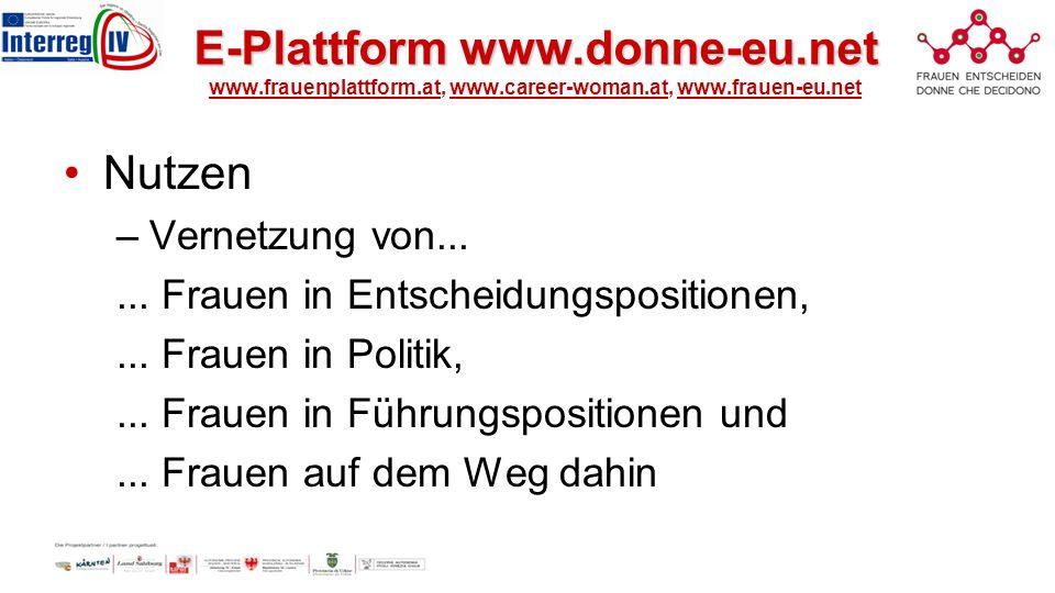 E-Plattform www.donne-eu.net E-Plattform www.donne-eu.net www.frauenplattform.at, www.career-woman.at, www.frauen-eu.net Nutzen –Vernetzung von......