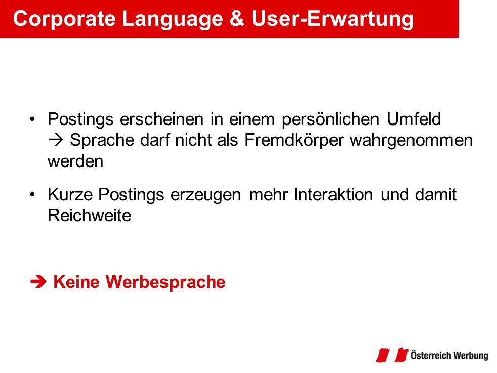 Corporate Language & User-Erwartung Postings erscheinen in einem persönlichen Umfeld Sprache darf nicht als Fremdkörper wahrgenommen werden Kurze Post