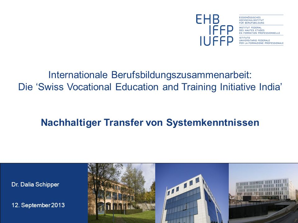 Internationale Berufsbildungszusammenarbeit: Die Swiss Vocational Education and Training Initiative India Nachhaltiger Transfer von Systemkenntnissen