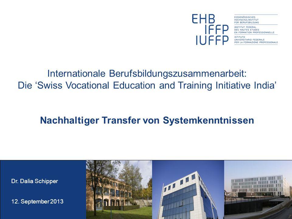 Internationale Berufsbildungszusammenarbeit: Die Swiss Vocational Education and Training Initiative India Nachhaltiger Transfer von Systemkenntnissen Dr.