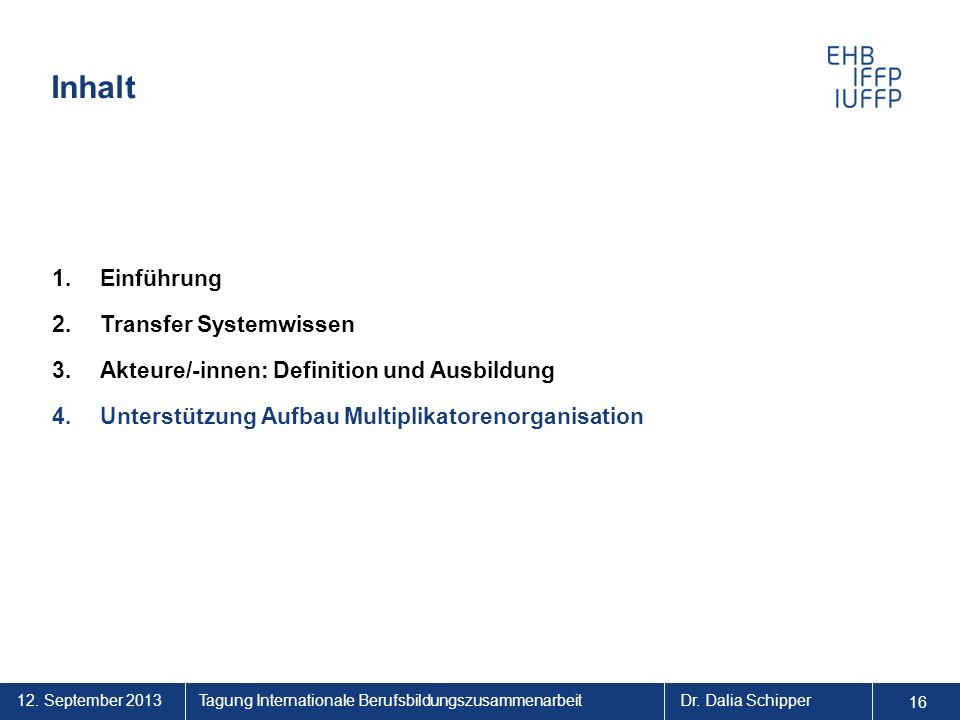 12. September 2013 16 Tagung Internationale BerufsbildungszusammenarbeitDr. Dalia Schipper Inhalt 1.Einführung 2.Transfer Systemwissen 3.Akteure/-inne
