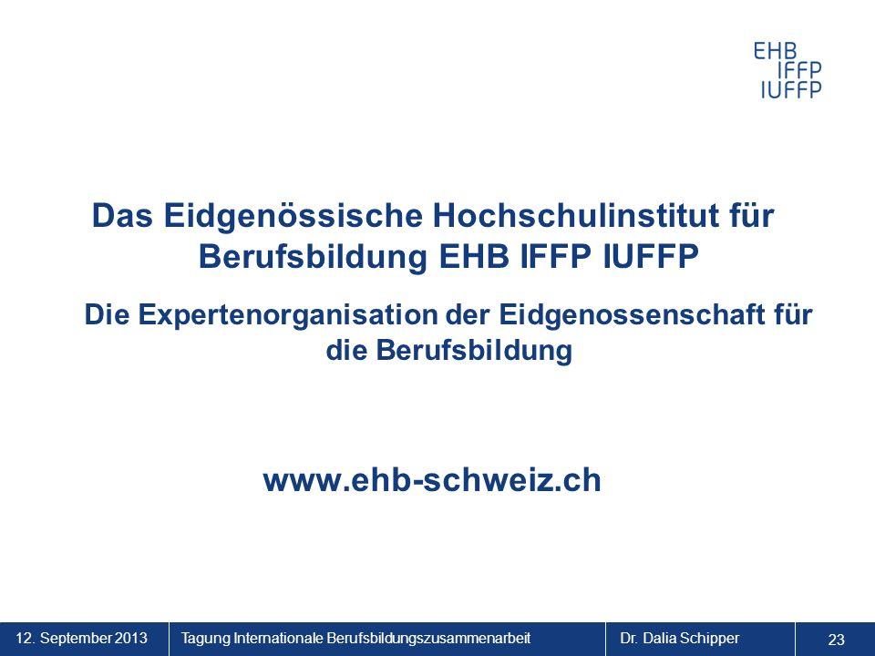 12. September 2013 23 Tagung Internationale BerufsbildungszusammenarbeitDr. Dalia Schipper Das Eidgenössische Hochschulinstitut für Berufsbildung EHB