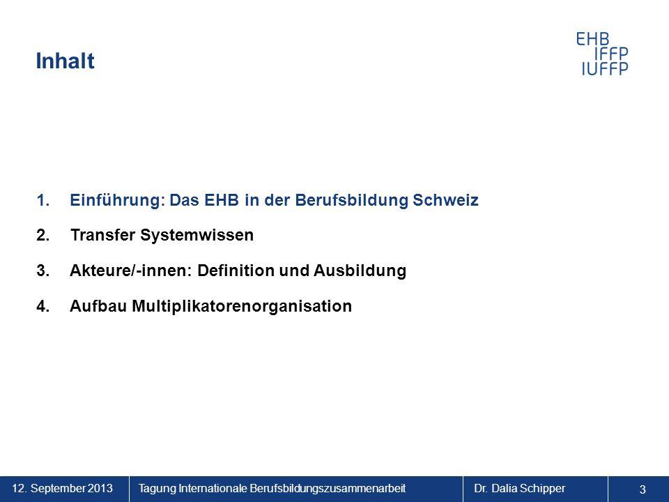 12. September 2013 3 Tagung Internationale BerufsbildungszusammenarbeitDr. Dalia Schipper Inhalt 1.Einführung: Das EHB in der Berufsbildung Schweiz 2.