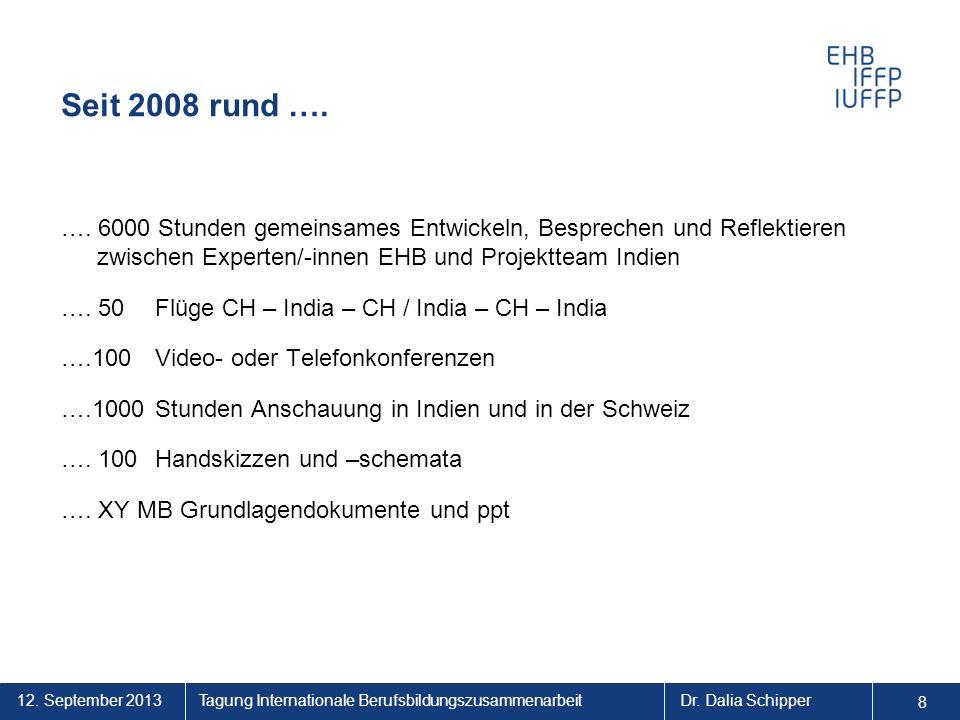 12. September 2013 8 Tagung Internationale BerufsbildungszusammenarbeitDr. Dalia Schipper Seit 2008 rund …. …. 6000 Stunden gemeinsames Entwickeln, Be