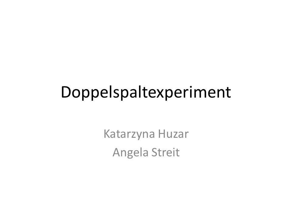 Doppelspaltexperiment Katarzyna Huzar Angela Streit