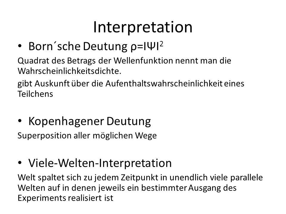 Interpretation Born´sche Deutung ρ=IΨI 2 Quadrat des Betrags der Wellenfunktion nennt man die Wahrscheinlichkeitsdichte. gibt Auskunft über die Aufent