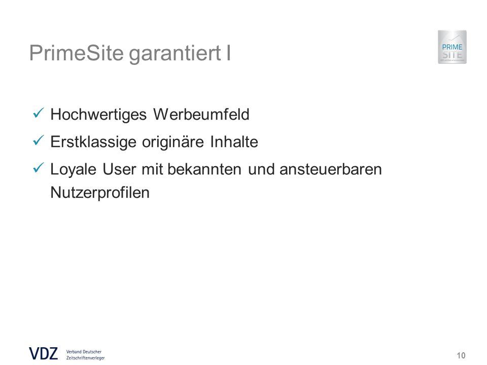 PrimeSite garantiert I Hochwertiges Werbeumfeld Erstklassige originäre Inhalte Loyale User mit bekannten und ansteuerbaren Nutzerprofilen 10