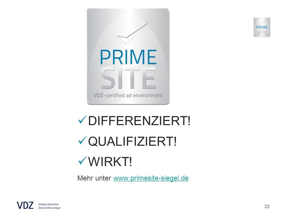 DIFFERENZIERT! QUALIFIZIERT! WIRKT! Mehr unter www.primesite-siegel.dewww.primesite-siegel.de 22
