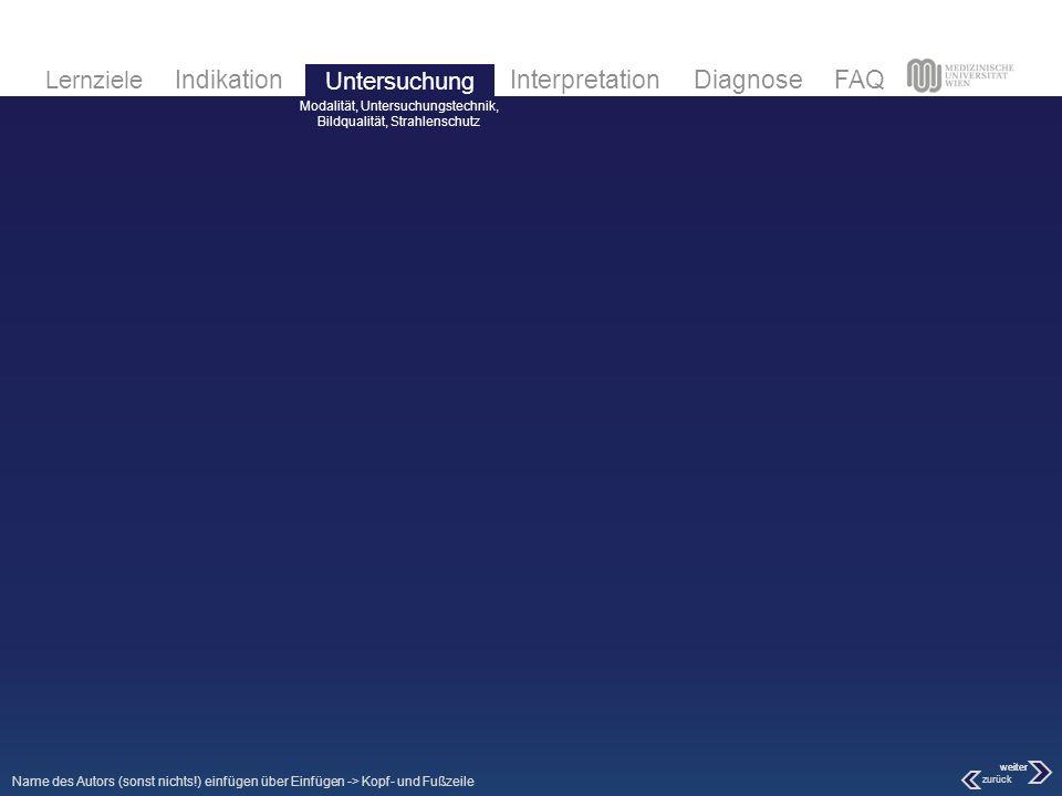 Lernziele IndikationInterpretationDiagnoseFAQUntersuchung Lernziele IndikationInterpretationDiagnoseFAQUntersuchung Lernziele IndikationInterpretationDiagnoseFAQ zurück weiter (1)… (2)… (3)… (4)… (5)… Name des Autors (sonst nichts!) einfügen über Einfügen -> Kopf- und Fußzeile Anatomie systematisch & topographisch, Radiologische Zeichen, Differentialdiagnose Interpretation