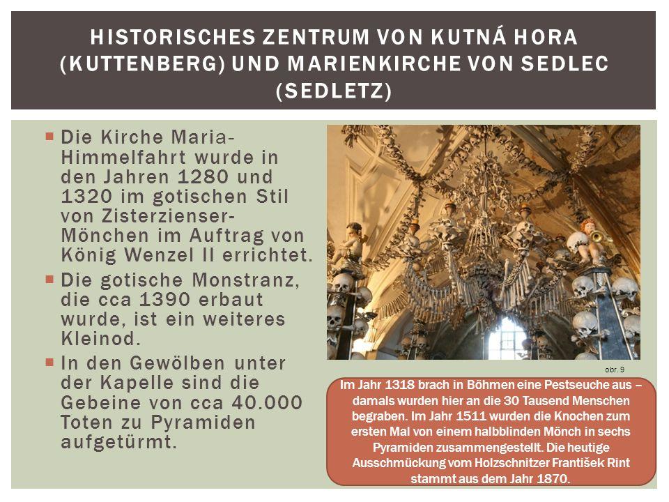 Die Kirche Mari a- Himmelfahrt wurde in den Jahren 1280 und 1320 im gotischen Stil von Zisterzienser- Mönchen im Auftrag von König Wenzel II errichtet.