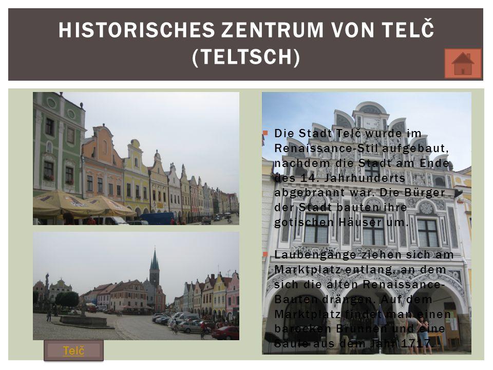 Die Stadt Telč wurde im Renaissance-Stil aufgebaut, nachdem die Stadt am Ende des 14.