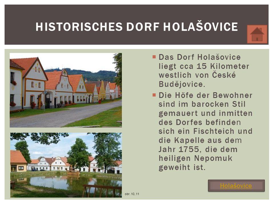 Das Dorf Holašovice liegt cca 15 Kilometer westlich von České Budějovice.