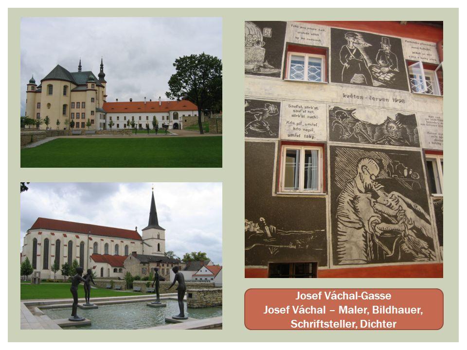 Josef Váchal-Gasse Josef Váchal – Maler, Bildhauer, Schriftsteller, Dichter
