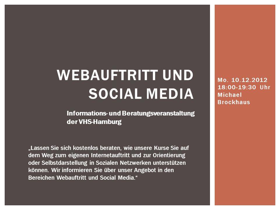 Mo. 10.12.2012 18:00-19:30 Uhr Michael Brockhaus WEBAUFTRITT UND SOCIAL MEDIA Informations- und Beratungsveranstaltung der VHS-Hamburg Lassen Sie sich