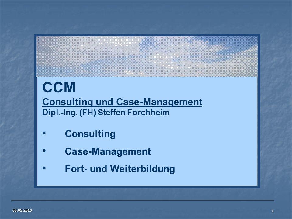 05.05.2010 1 CCM Consulting und Case-Management Dipl.-Ing. (FH) Steffen Forchheim Consulting Case-Management Fort- und Weiterbildung