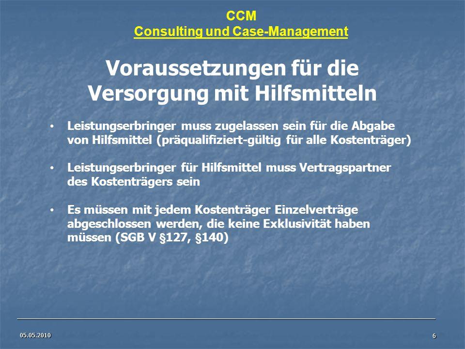 05.05.2010 6 Voraussetzungen für die Versorgung mit Hilfsmitteln Leistungserbringer muss zugelassen sein für die Abgabe von Hilfsmittel (präqualifizie