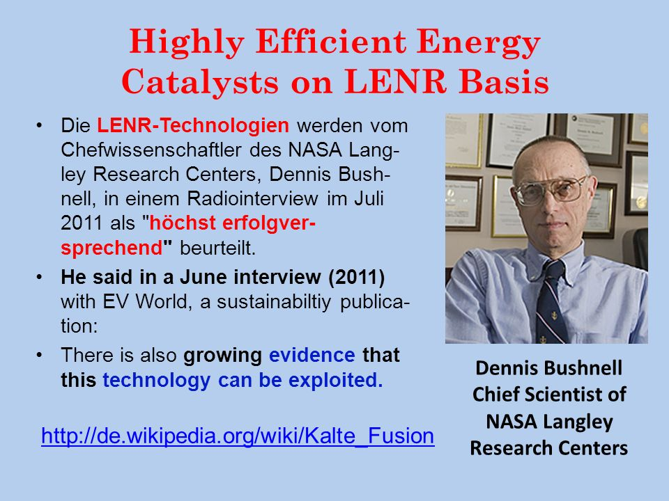 Highly Efficient Energy Catalysts on LENR Basis Die LENR-Technologien werden vom Chefwissenschaftler des NASA Lang- ley Research Centers, Dennis Bush-