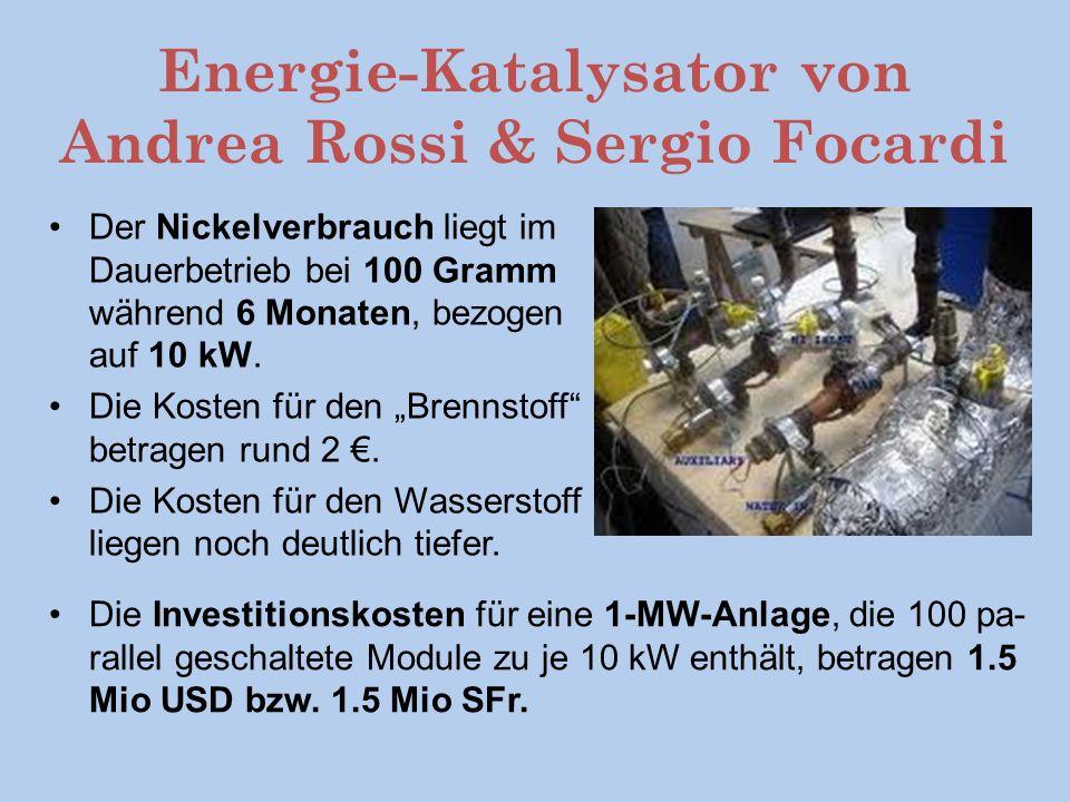 Energie-Katalysator von Andrea Rossi & Sergio Focardi Der Nickelverbrauch liegt im Dauerbetrieb bei 100 Gramm während 6 Monaten, bezogen auf 10 kW.