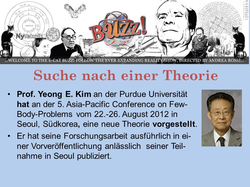 Suche nach einer Theorie Prof. Yeong E. Kim an der Purdue Universität hat an der 5. Asia-Pacific Conference on Few- Body-Problems vom 22.-26. August 2