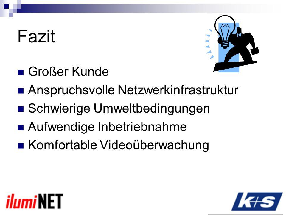 Fazit Großer Kunde Anspruchsvolle Netzwerkinfrastruktur Schwierige Umweltbedingungen Aufwendige Inbetriebnahme Komfortable Videoüberwachung