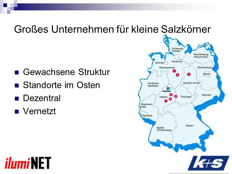 Großes Unternehmen für kleine Salzkörner Gewachsene Struktur Standorte im Osten Dezentral Vernetzt