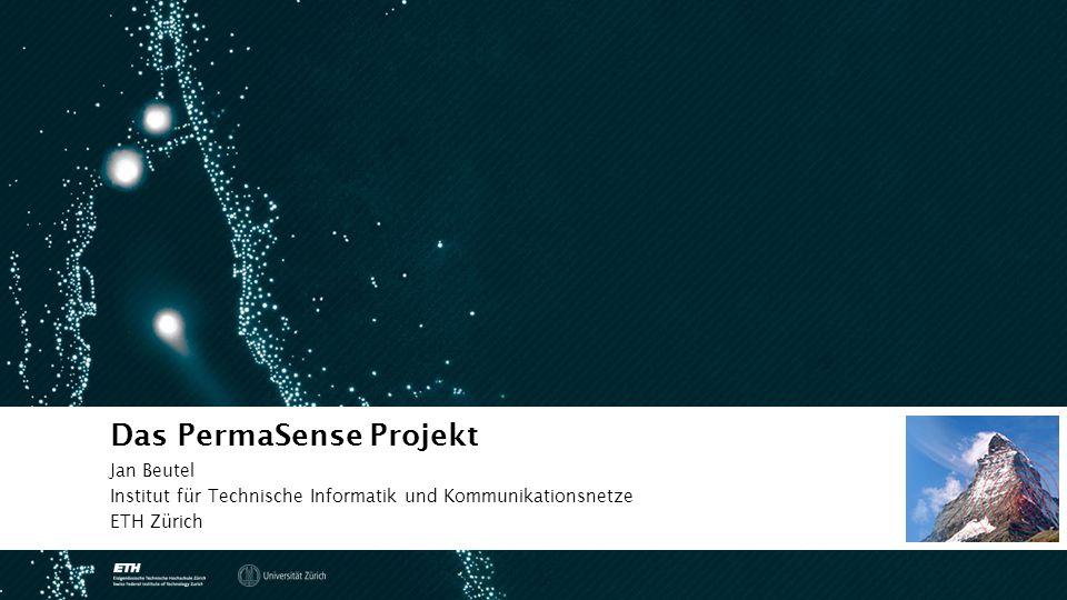 Jan Beutel Institut für Technische Informatik und Kommunikationsnetze ETH Zürich Das PermaSense Projekt