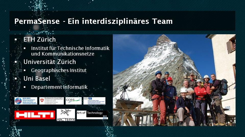 PermaSense - Ein interdisziplinäres Team ETH Zürich Institut für Technische Informatik und Kommunikationsnetze Universität Zürich Geographisches Insti