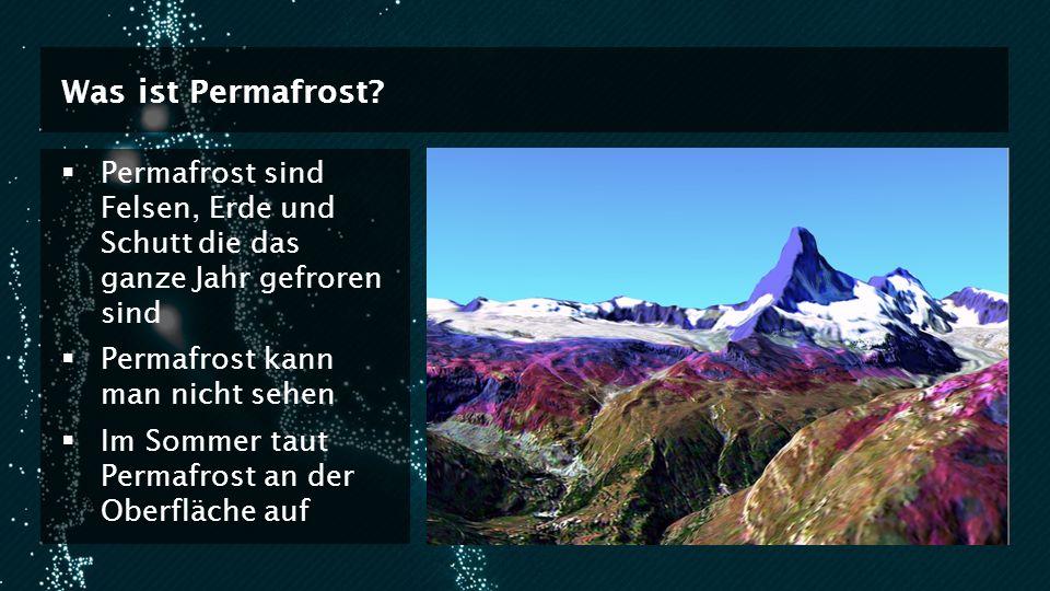 Was ist Permafrost? Permafrost sind Felsen, Erde und Schutt die das ganze Jahr gefroren sind Permafrost kann man nicht sehen Im Sommer taut Permafrost