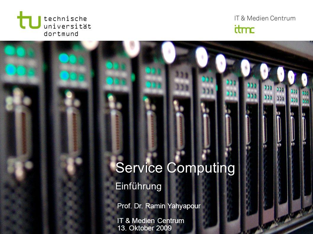 technische universität dortmund Service Computing Einführung Service Computing Einführung Prof. Dr. Ramin Yahyapour IT & Medien Centrum 13. Oktober 20