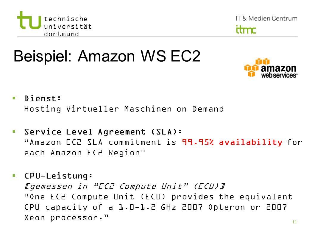 technische universität dortmund 11 Beispiel: Amazon WS EC2 Dienst: Hosting Virtueller Maschinen on Demand Service Level Agreement (SLA): Amazon EC2 SL