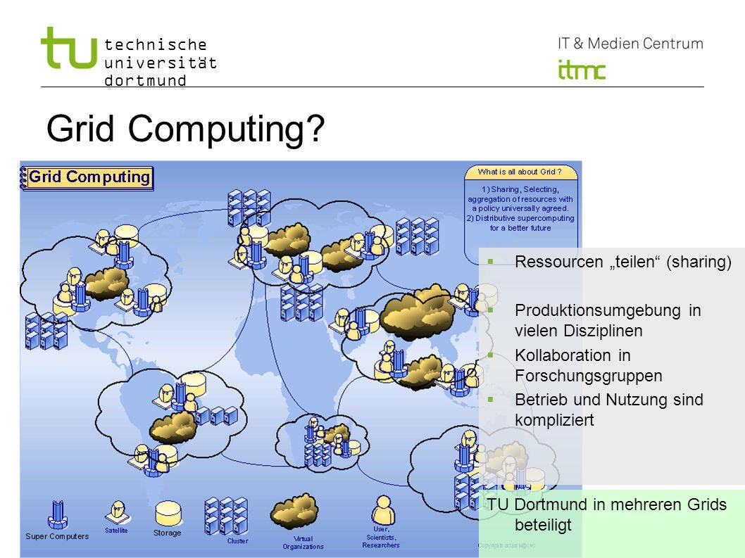 technische universität dortmund Grid Computing? Ressourcen teilen (sharing) Produktionsumgebung in vielen Disziplinen Kollaboration in Forschungsgrupp