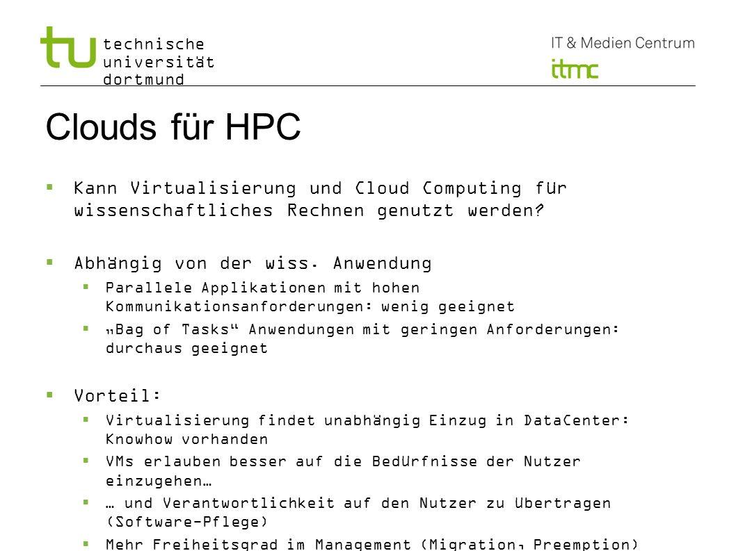 technische universität dortmund Clouds für HPC Kann Virtualisierung und Cloud Computing für wissenschaftliches Rechnen genutzt werden? Abhängig von de