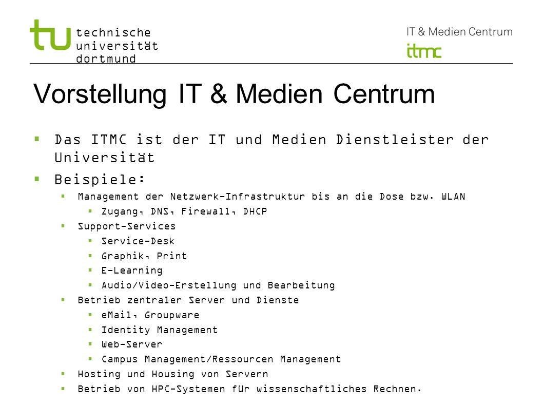 technische universität dortmund Vorstellung IT & Medien Centrum Das ITMC ist der IT und Medien Dienstleister der Universität Beispiele: Management der