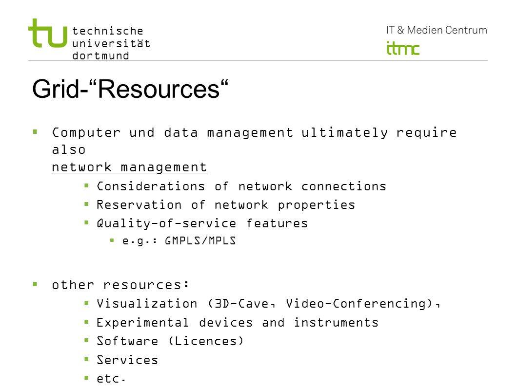 technische universität dortmund Grid-Resources Computer und data management ultimately require also network management Considerations of network conne
