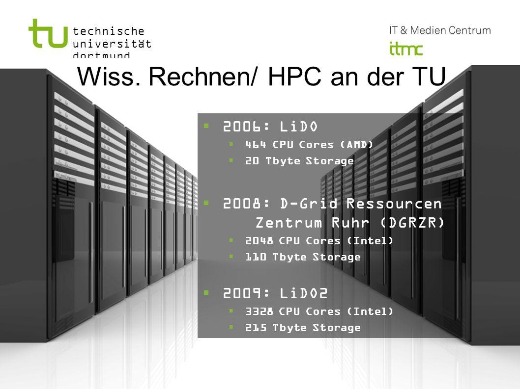 technische universität dortmund Wiss. Rechnen/ HPC an der TU 2006: LiDO 464 CPU Cores (AMD) 20 Tbyte Storage 2008: D-Grid Ressourcen Zentrum Ruhr (DGR