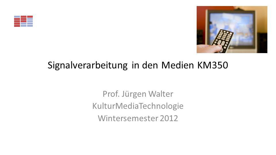 Vorlesungsform Signalverarbeitung Semester 3 KM350 - PT V + P + Ü 2h + 2h + 2h – Vorlesung + Projektvorlesung + Übung – 6 SWS 14 Vorlesungen bis 30.1.2012 – 84h Dozenten: – Jürgen Walter – 2h – Marie Baumann – 2h + 2h / Woche Betreuung – – Ort: KMT Amalienstr.