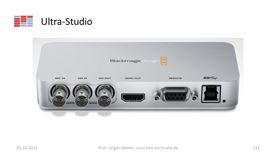 Ultra-Studio 02.10.2012Prof. Jürgen Walter, www.kmt-karlsruhe.de111