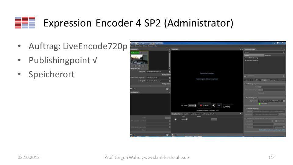 Expression Encoder 4 SP2 (Administrator) Auftrag: LiveEncode720p Publishingpoint Speicherort 02.10.2012Prof. Jürgen Walter, www.kmt-karlsruhe.de114