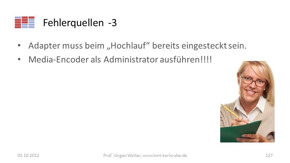 Fehlerquellen -3 Adapter muss beim Hochlauf bereits eingesteckt sein. Media-Encoder als Administrator ausführen!!!! 02.10.2012Prof. Jürgen Walter, www