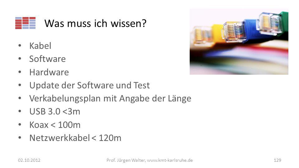 Was muss ich wissen? Kabel Software Hardware Update der Software und Test Verkabelungsplan mit Angabe der Länge USB 3.0 <3m Koax < 100m Netzwerkkabel