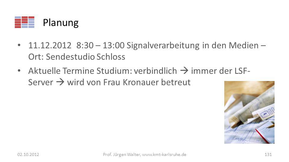 Planung 11.12.2012 8:30 – 13:00 Signalverarbeitung in den Medien – Ort: Sendestudio Schloss Aktuelle Termine Studium: verbindlich immer der LSF- Serve
