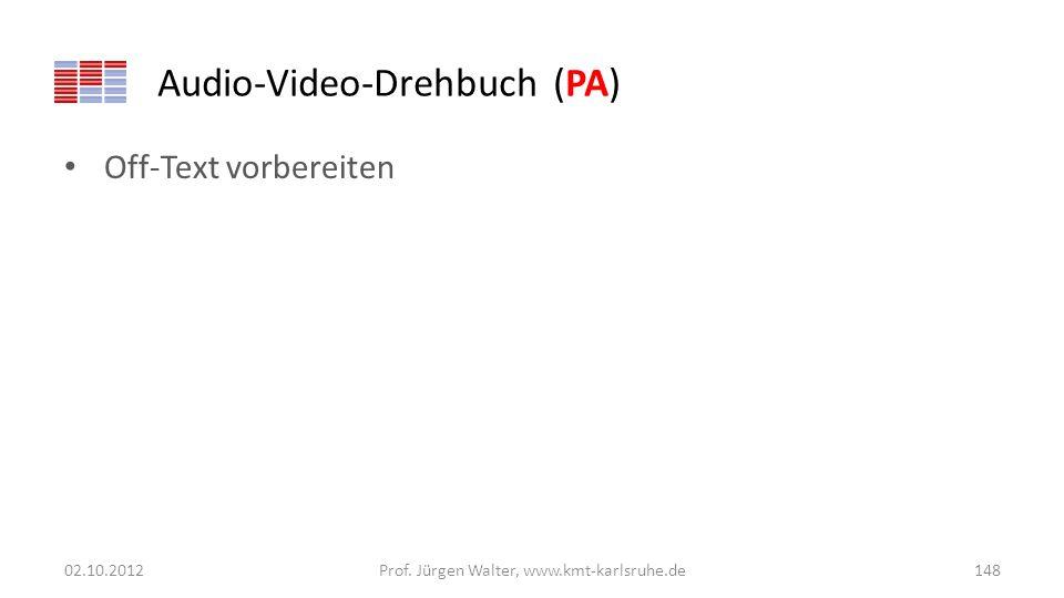 Audio-Video-Drehbuch (PA) Off-Text vorbereiten 02.10.2012Prof. Jürgen Walter, www.kmt-karlsruhe.de148