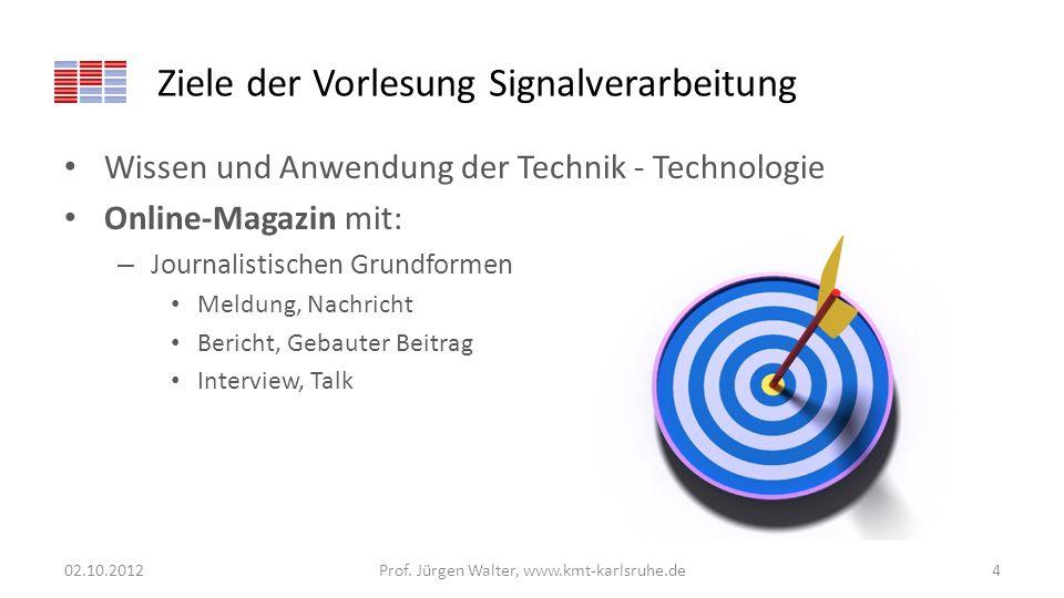 Ziele der Vorlesung Signalverarbeitung Wissen und Anwendung der Technik - Technologie Online-Magazin mit: – Journalistischen Grundformen Meldung, Nach