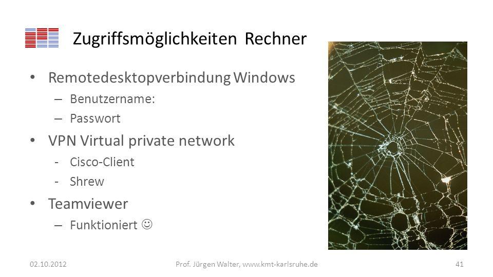 Zugriffsmöglichkeiten Rechner Remotedesktopverbindung Windows – Benutzername: – Passwort VPN Virtual private network -Cisco-Client -Shrew Teamviewer –