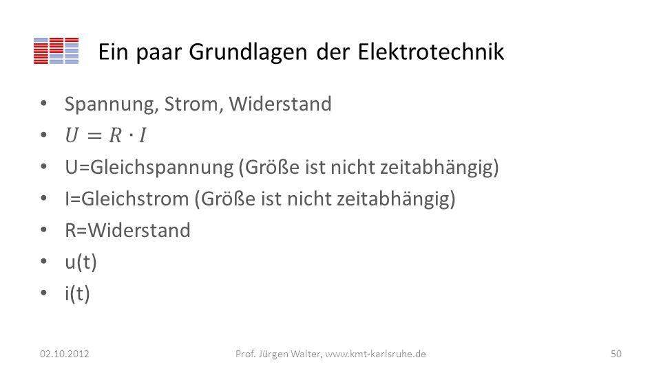 Ein paar Grundlagen der Elektrotechnik 02.10.2012Prof. Jürgen Walter, www.kmt-karlsruhe.de50