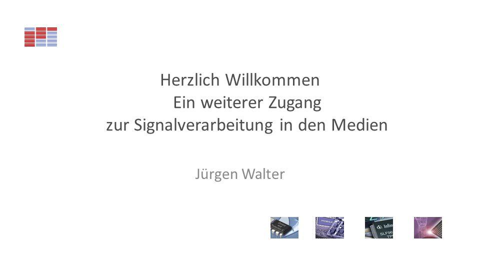 Herzlich Willkommen Ein weiterer Zugang zur Signalverarbeitung in den Medien Jürgen Walter