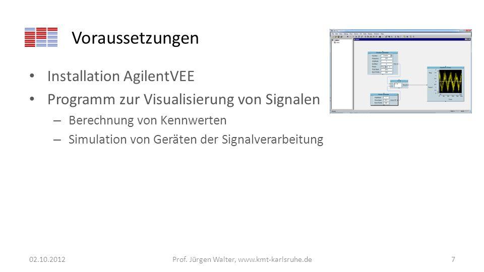 Voraussetzungen Installation AgilentVEE Programm zur Visualisierung von Signalen – Berechnung von Kennwerten – Simulation von Geräten der Signalverarb