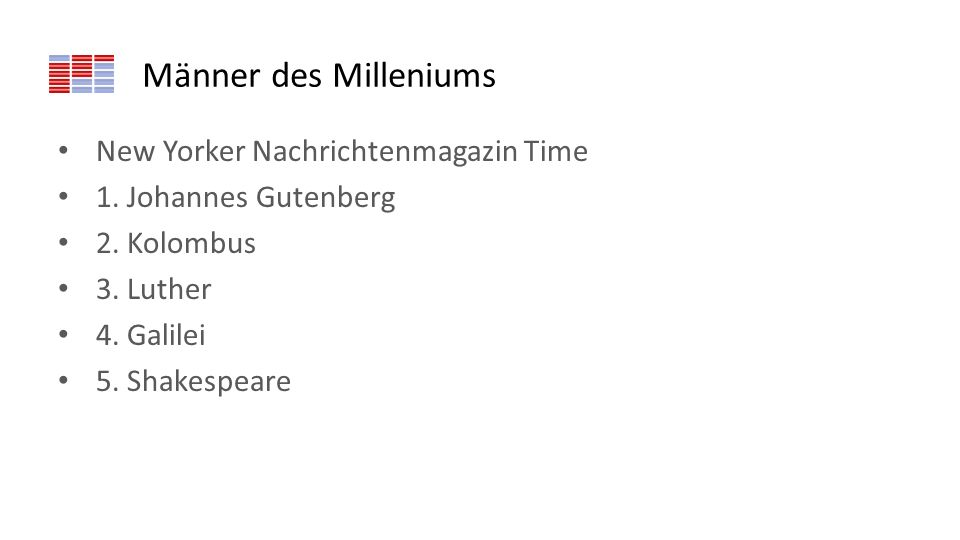 Männer des Milleniums New Yorker Nachrichtenmagazin Time 1. Johannes Gutenberg 2. Kolombus 3. Luther 4. Galilei 5. Shakespeare